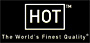 HOT - The World´s Finest Quality